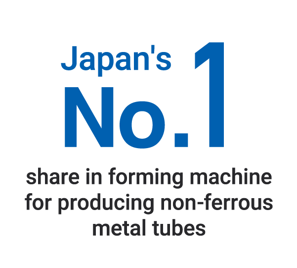 Japan's No.1 share in forming machine for producing non-ferrous metal tubes
