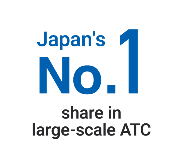 Japan's No.1 share in large-scale ATC