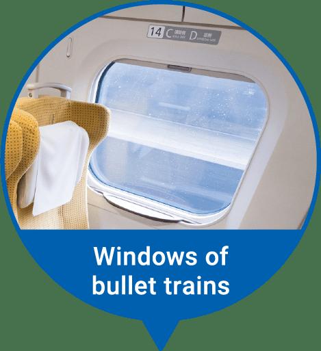 Windows of bullet trains